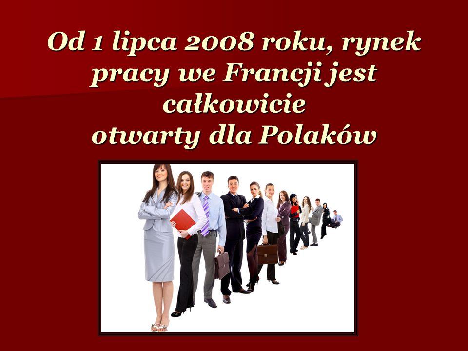 Od 1 lipca 2008 roku, rynek pracy we Francji jest całkowicie otwarty dla Polaków