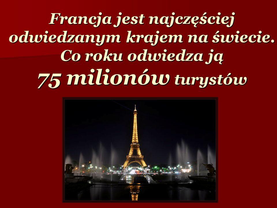 Francja jest najczęściej odwiedzanym krajem na świecie. Co roku odwiedza ją 75 milionów turystów
