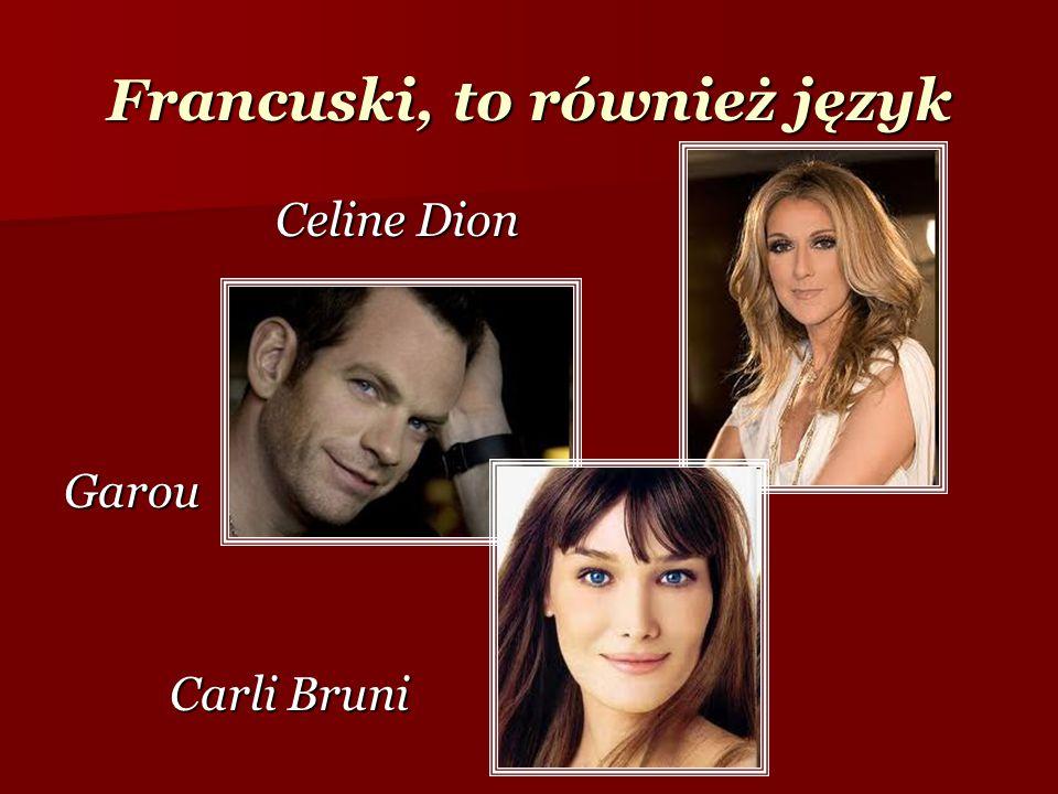 Francuski, to również język Celine Dion Garou Carli Bruni