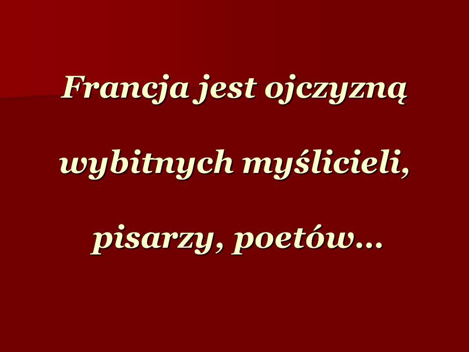 Francja jest ojczyzną wybitnych myślicieli, pisarzy, poetów…