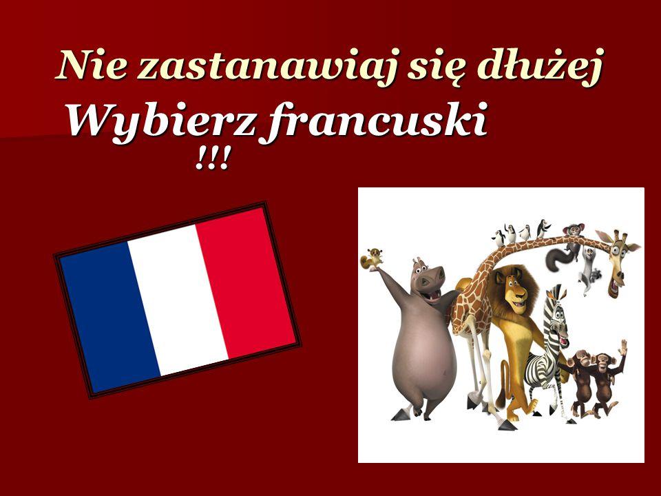 Nie zastanawiaj się dłużej Wybierz francuski !!!