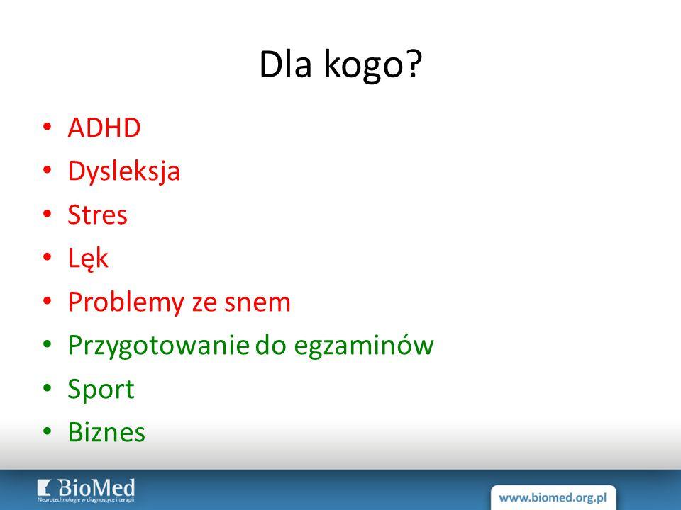 Dla kogo? ADHD Dysleksja Stres Lęk Problemy ze snem Przygotowanie do egzaminów Sport Biznes