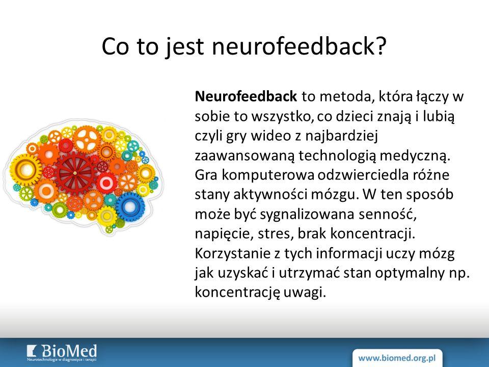 Co to jest neurofeedback? Neurofeedback to metoda, która łączy w sobie to wszystko, co dzieci znają i lubią czyli gry wideo z najbardziej zaawansowaną