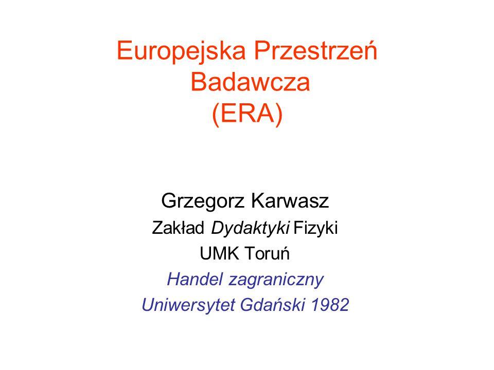 Europejska Przestrzeń Badawcza (ERA) Grzegorz Karwasz Zakład Dydaktyki Fizyki UMK Toruń Handel zagraniczny Uniwersytet Gdański 1982