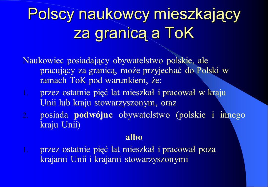 Polscy naukowcy mieszkający za granicą a ToK Naukowiec posiadający obywatelstwo polskie, ale pracujący za granicą, może przyjechać do Polski w ramach ToK pod warunkiem, że: 1.