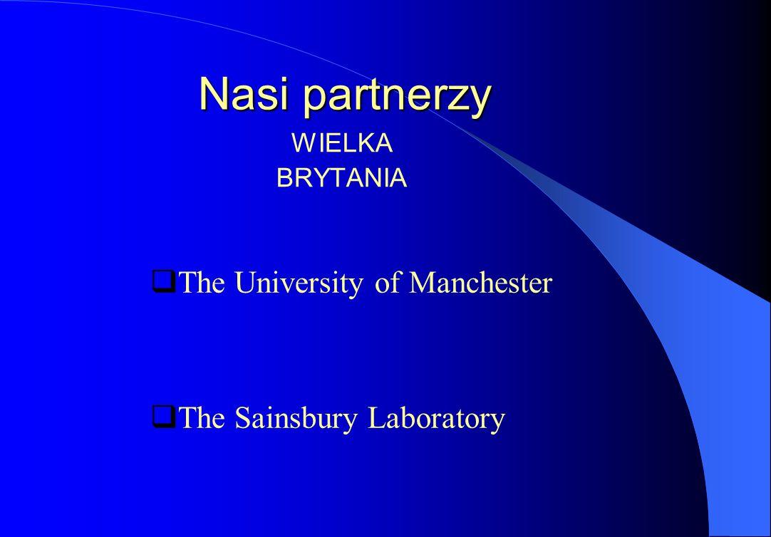 Nasi partnerzy  The University of Manchester  The Sainsbury Laboratory WIELKA BRYTANIA