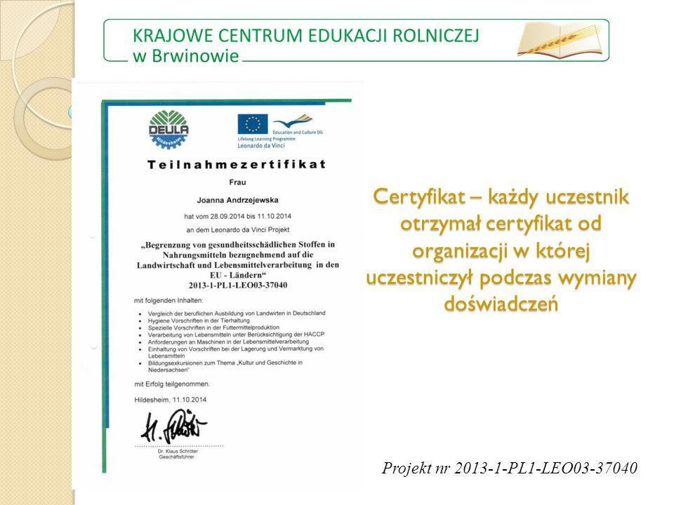 Certyfikat – każdy uczestnik otrzymał certyfikat od organizacji w której uczestniczył podczas wymiany doświadczeń Projekt nr 2013-1-PL1-LEO03-37040