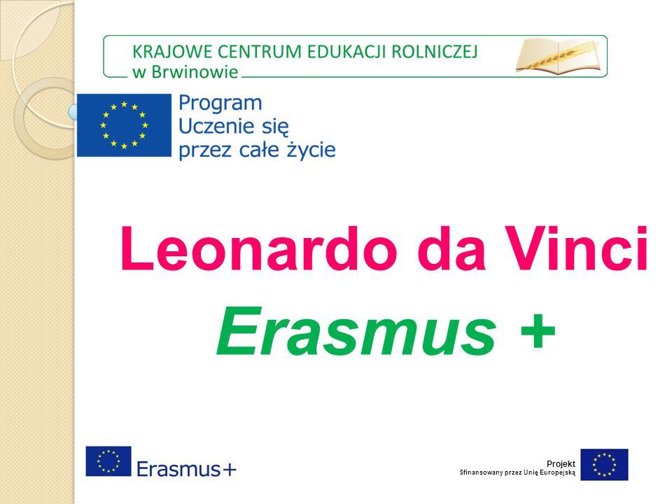 Leonardo da Vinci Erasmus + Projekt Sfinansowany przez Unię Europejską