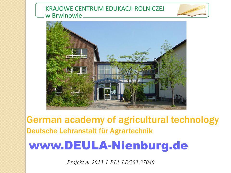 German academy of agricultural technology Deutsche Lehranstalt für Agrartechnik www.DEULA-Nienburg.de Projekt nr 2013-1-PL1-LEO03-37040