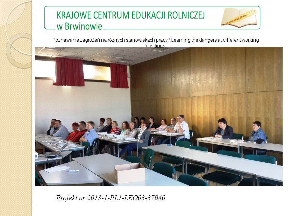 Projekt nr 2013-1-PL1-LEO03-37040 Poznawanie zagrożeń na różnych stanowiskach pracy / Learning the dangers at different working positions