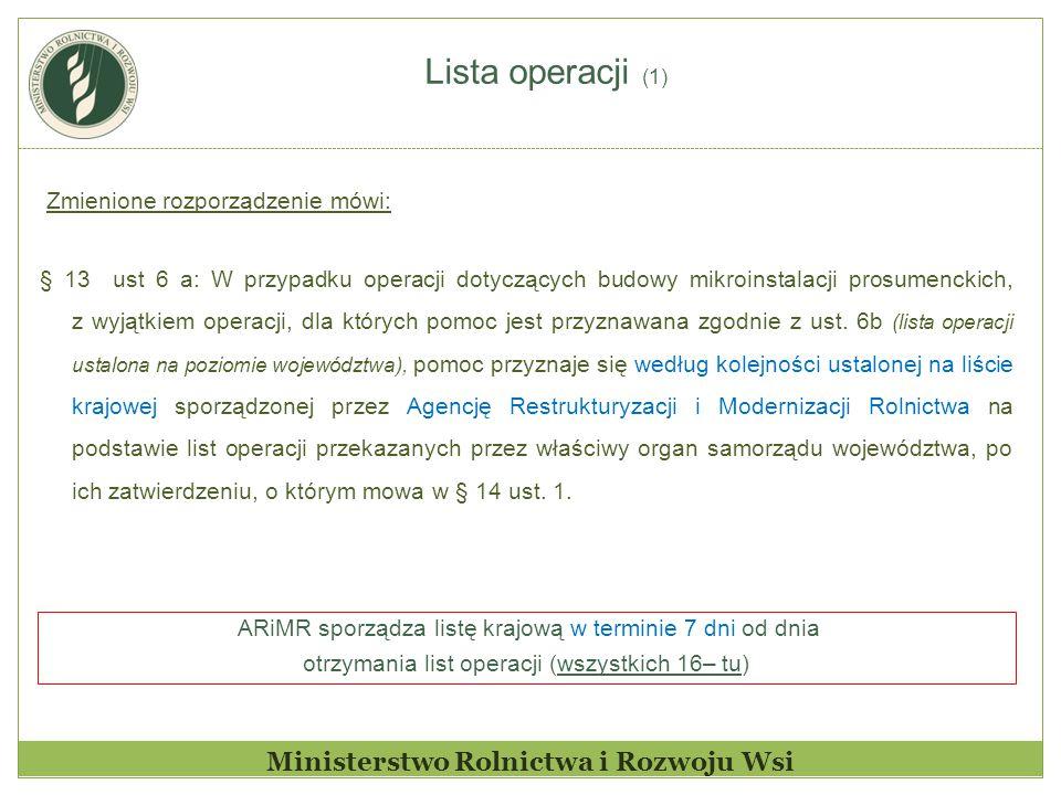 Lista operacji (1) Ministerstwo Rolnictwa i Rozwoju Wsi Zmienione rozporządzenie mówi: § 13 ust 6 a: W przypadku operacji dotyczących budowy mikroinstalacji prosumenckich, z wyjątkiem operacji, dla których pomoc jest przyznawana zgodnie z ust.