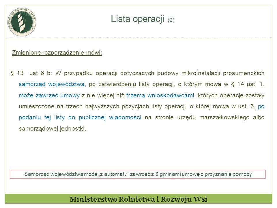 Lista operacji (2) Ministerstwo Rolnictwa i Rozwoju Wsi Zmienione rozporządzenie mówi: § 13 ust 6 b: W przypadku operacji dotyczących budowy mikroinstalacji prosumenckich samorząd województwa, po zatwierdzeniu listy operacji, o którym mowa w § 14 ust.