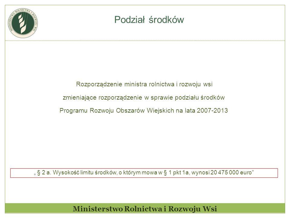 """Podział środków Ministerstwo Rolnictwa i Rozwoju Wsi Rozporządzenie ministra rolnictwa i rozwoju wsi zmieniające rozporządzenie w sprawie podziału środków Programu Rozwoju Obszarów Wiejskich na lata 2007-2013 """" § 2 a."""
