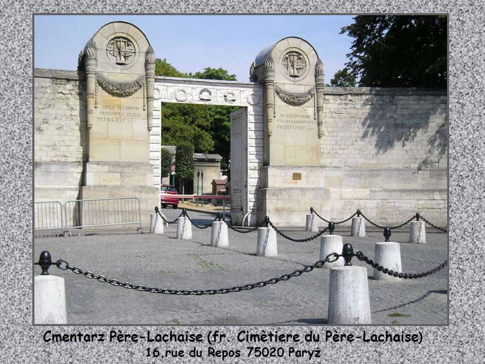 Cmentarz Père-Lachaise (fr. Cimètiere du Père-Lachaise ) 16,rue du Repos 75020 Paryż