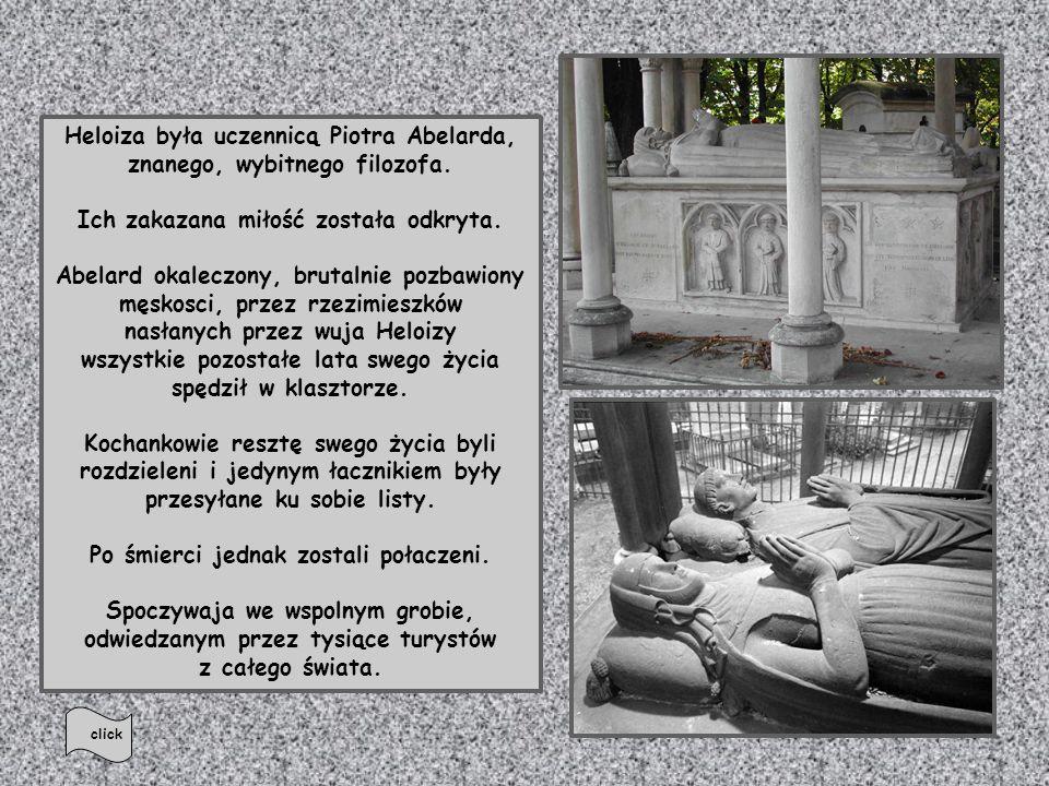 Przy wschodniej części cmentarza blisko murów znajduje się przepięknie ozdobiony grób Heloizy i Abelarda znanych kochanków. To o ich niezwykłej romant