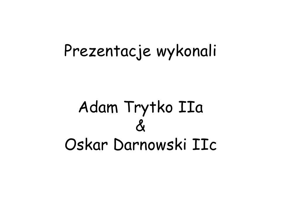 Prezentacje wykonali Adam Trytko IIa & Oskar Darnowski IIc