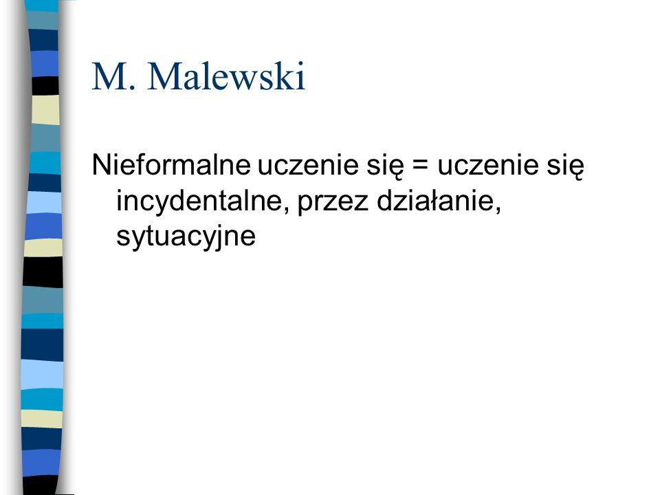 M. Malewski Nieformalne uczenie się = uczenie się incydentalne, przez działanie, sytuacyjne