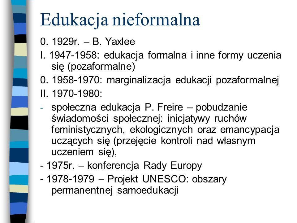 Edukacja nieformalna 0. 1929r. – B. Yaxlee I. 1947-1958: edukacja formalna i inne formy uczenia się (pozaformalne) 0. 1958-1970: marginalizacja edukac