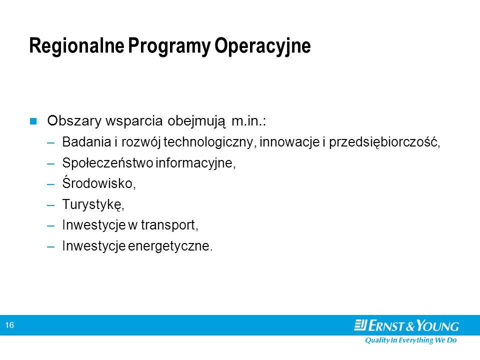 16 Regionalne Programy Operacyjne Obszary wsparcia obejmują m.in.: –Badania i rozwój technologiczny, innowacje i przedsiębiorczość, –Społeczeństwo informacyjne, –Środowisko, –Turystykę, –Inwestycje w transport, –Inwestycje energetyczne.