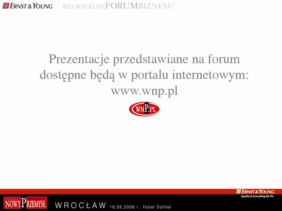 © 2006 Ernst & Young Wszelkie prawa zastrzeżone. Ernst & Young jest zarejestrowanym znakiem towarowym. www.ey.com/pl E RNST & Y OUNG