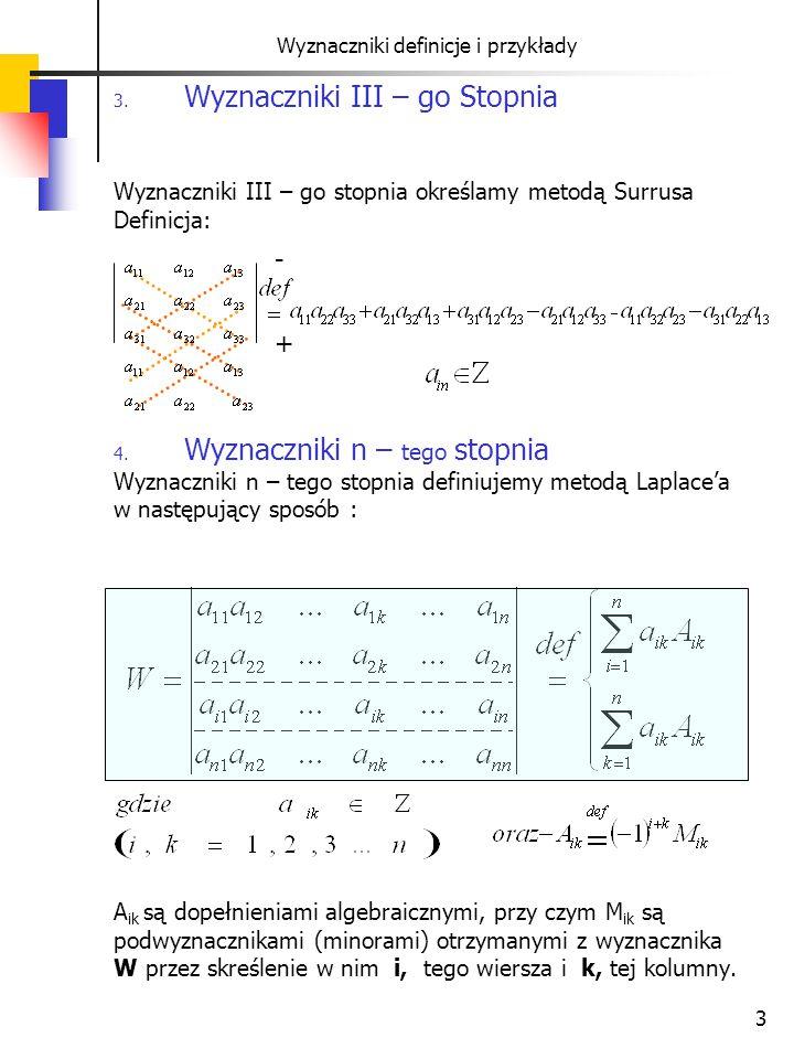 3 Wyznaczniki definicje i przykłady 3. Wyznaczniki III – go Stopnia Wyznaczniki III – go stopnia określamy metodą Surrusa Definicja: 4. Wyznaczniki n