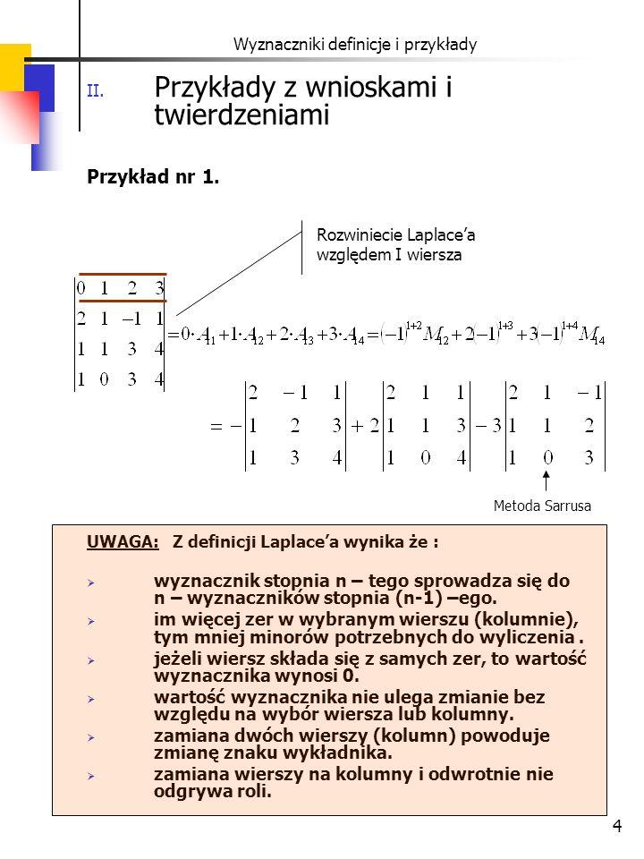 4 Wyznaczniki definicje i przykłady II. Przykłady z wnioskami i twierdzeniami Przykład nr 1. Metoda Sarrusa UWAGA: Z definicji Laplace'a wynika że : 