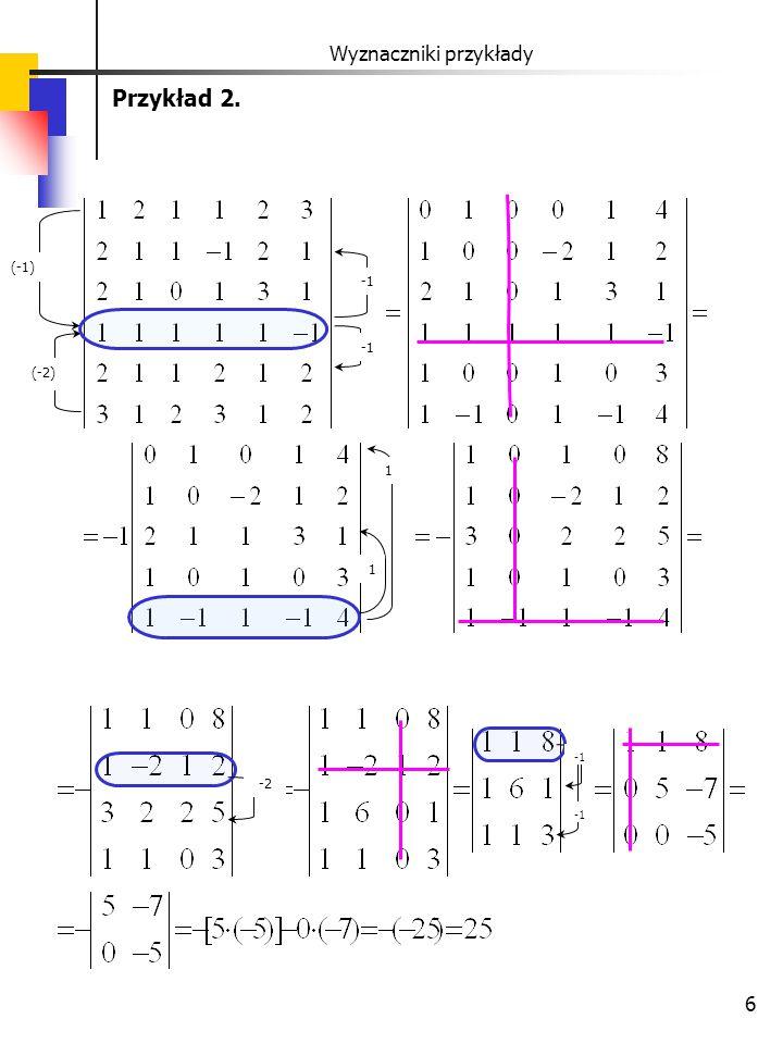 6 Wyznaczniki przykłady Przykład 2. (-1) (-2) 1 -2 1