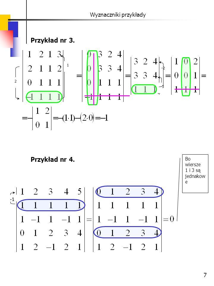 7 Wyznaczniki przykłady Przykład nr 3. Przykład nr 4. 1 2 -3 Bo wiersze 1 i 3 są jednakow e -2
