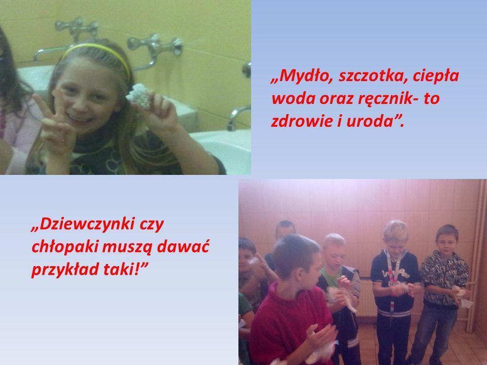 """""""Mydło, szczotka, ciepła woda oraz ręcznik- to zdrowie i uroda"""". """"Dziewczynki czy chłopaki muszą dawać przykład taki!"""""""