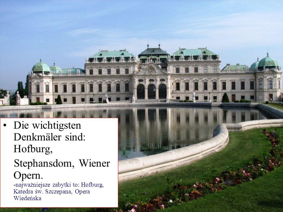 Die wichtigsten Denkmäler sind: Hofburg, Stephansdom, Wiener Opern. -najważniejsze zabytki to: Hofburg, Katedra św. Szczepana, Opera Wiedeńska
