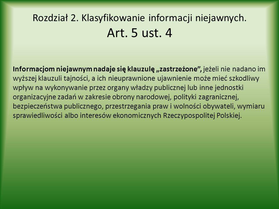 """Rozdział 2. Klasyfikowanie informacji niejawnych. Art. 5 ust. 4 Informacjom niejawnym nadaje się klauzulę """"zastrzeżone"""", jeżeli nie nadano im wyższej"""