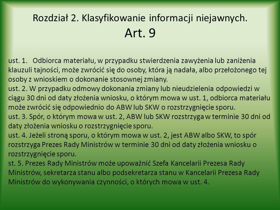 Rozdział 2. Klasyfikowanie informacji niejawnych. Art. 9 ust. 1. Odbiorca materiału, w przypadku stwierdzenia zawyżenia lub zaniżenia klauzuli tajnośc