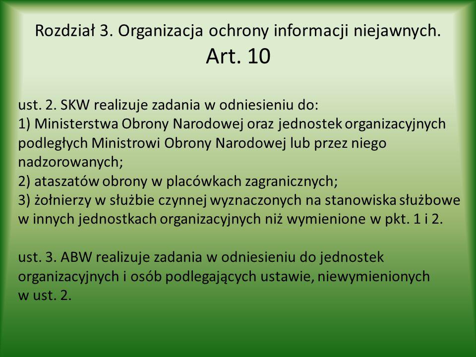 Rozdział 3. Organizacja ochrony informacji niejawnych. Art. 10 ust. 2. SKW realizuje zadania w odniesieniu do: 1) Ministerstwa Obrony Narodowej oraz j