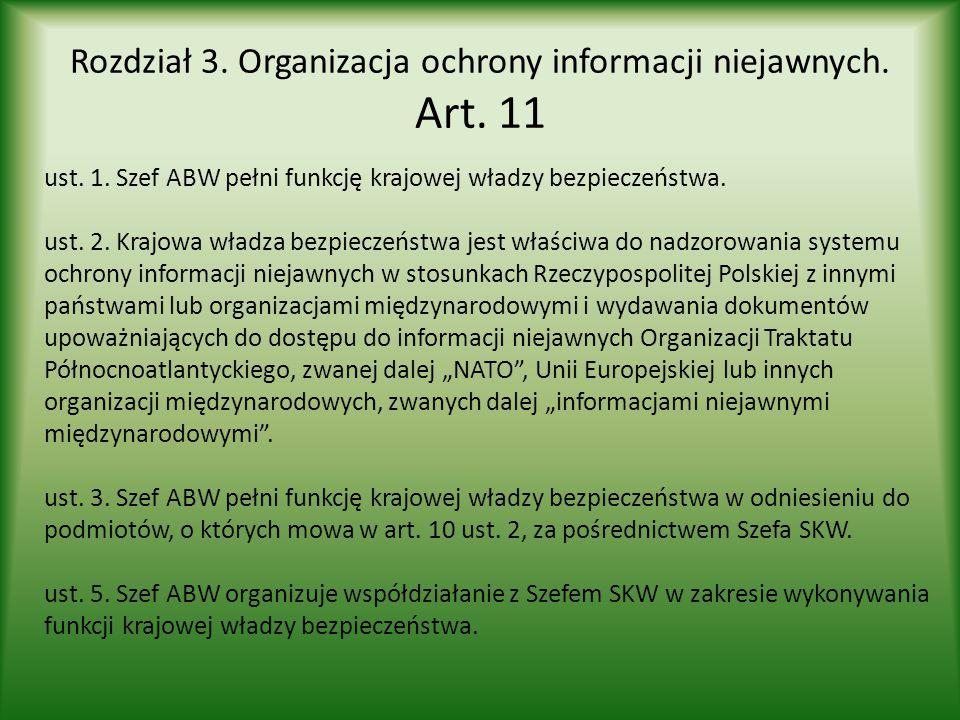 Rozdział 3. Organizacja ochrony informacji niejawnych. Art. 11 ust. 1. Szef ABW pełni funkcję krajowej władzy bezpieczeństwa. ust. 2. Krajowa władza b