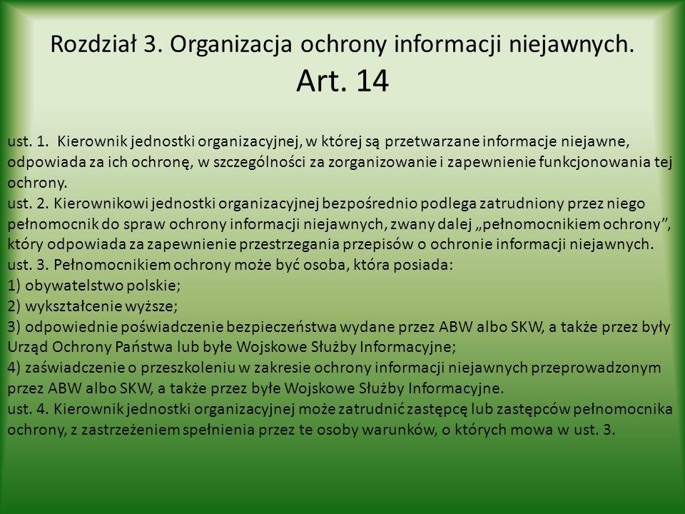 Rozdział 3. Organizacja ochrony informacji niejawnych. Art. 14 ust. 1. Kierownik jednostki organizacyjnej, w której są przetwarzane informacje niejawn