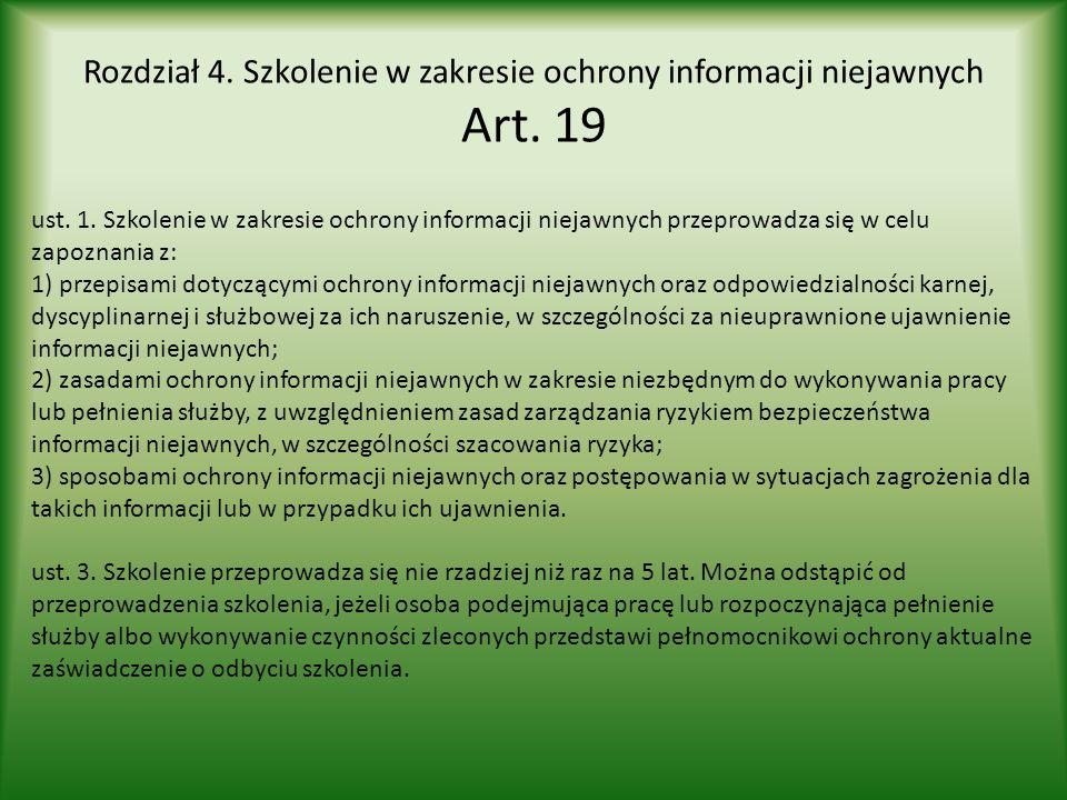 Rozdział 4. Szkolenie w zakresie ochrony informacji niejawnych Art. 19 ust. 1. Szkolenie w zakresie ochrony informacji niejawnych przeprowadza się w c