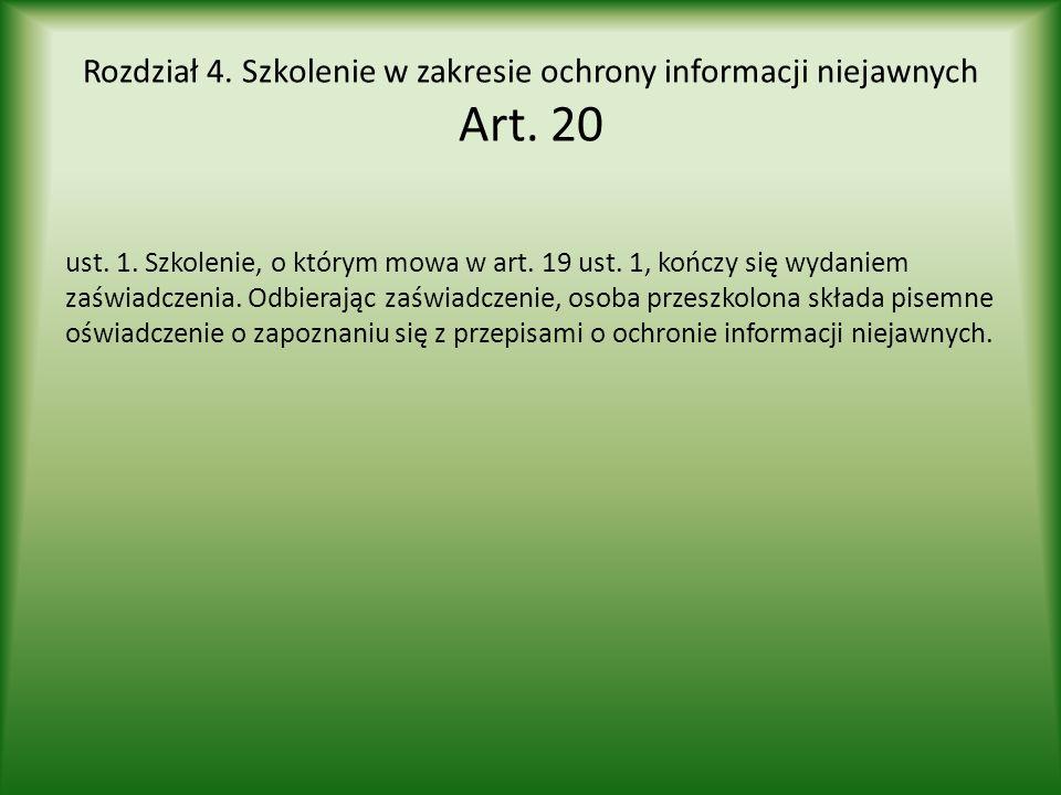 Rozdział 4. Szkolenie w zakresie ochrony informacji niejawnych Art. 20 ust. 1. Szkolenie, o którym mowa w art. 19 ust. 1, kończy się wydaniem zaświadc