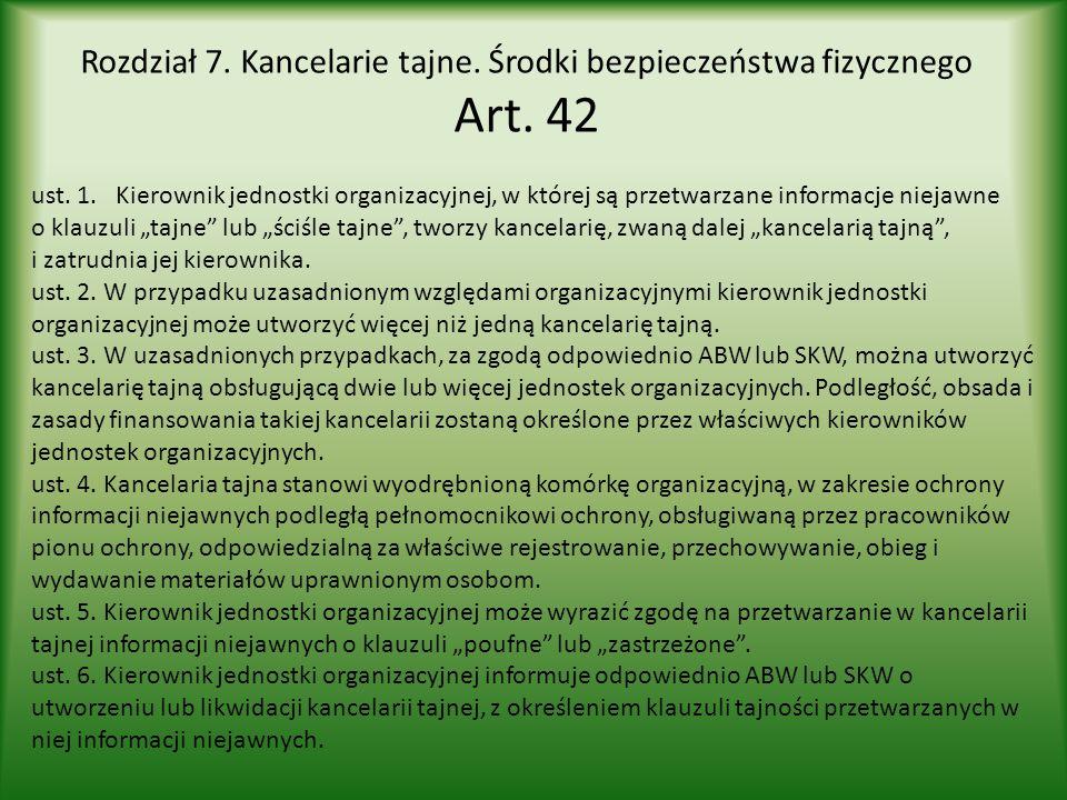 Rozdział 7. Kancelarie tajne. Środki bezpieczeństwa fizycznego Art. 42 ust. 1. Kierownik jednostki organizacyjnej, w której są przetwarzane informacje