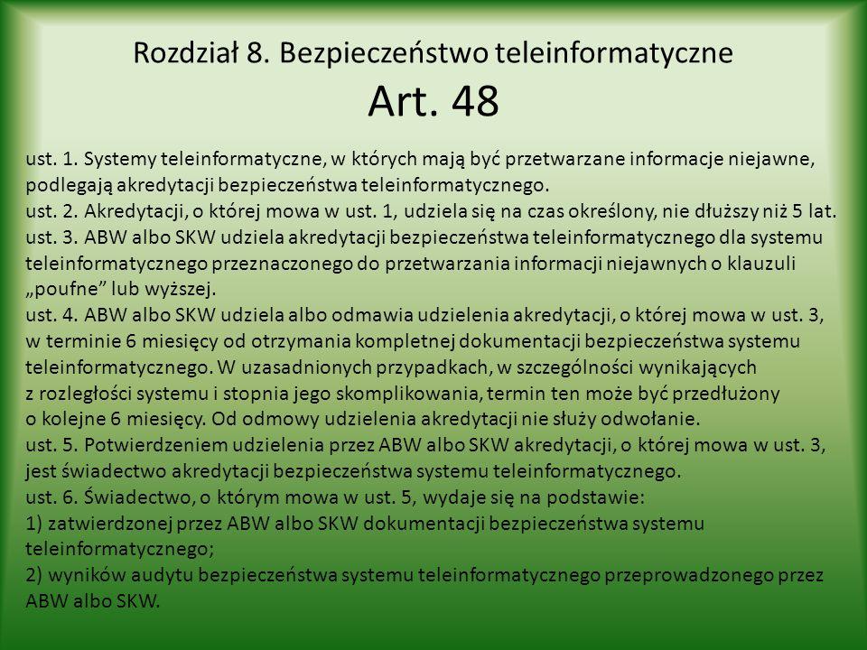 Rozdział 8. Bezpieczeństwo teleinformatyczne Art. 48 ust. 1. Systemy teleinformatyczne, w których mają być przetwarzane informacje niejawne, podlegają
