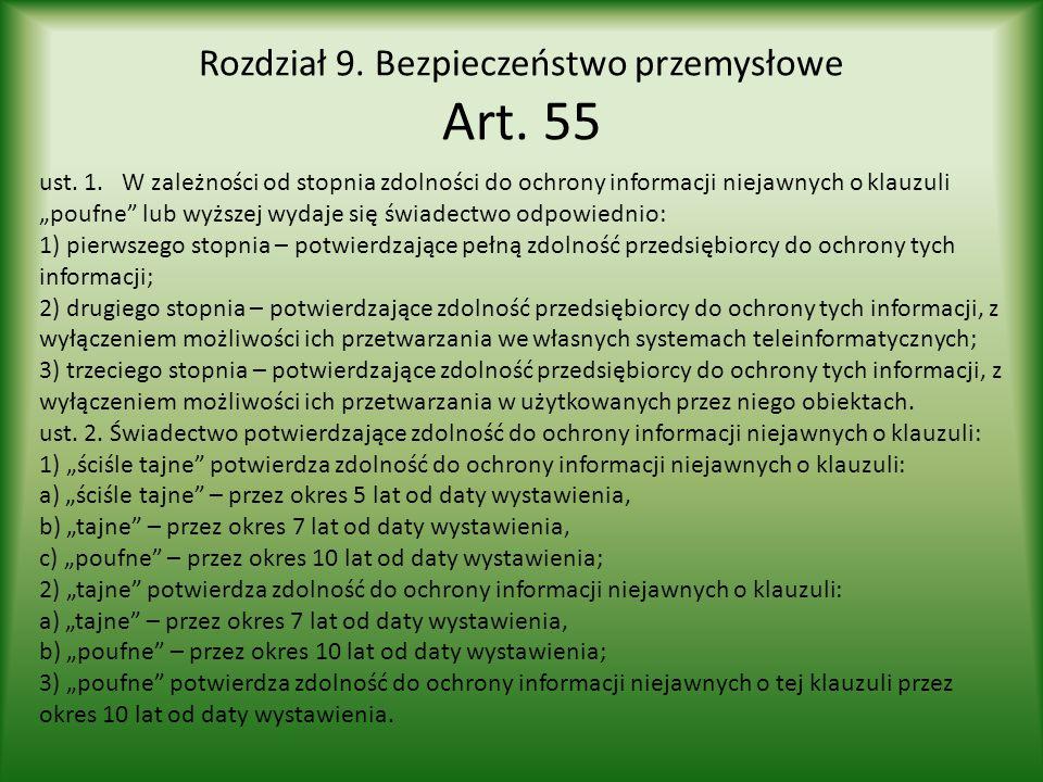 """Rozdział 9. Bezpieczeństwo przemysłowe Art. 55 ust. 1. W zależności od stopnia zdolności do ochrony informacji niejawnych o klauzuli """"poufne"""" lub wyżs"""