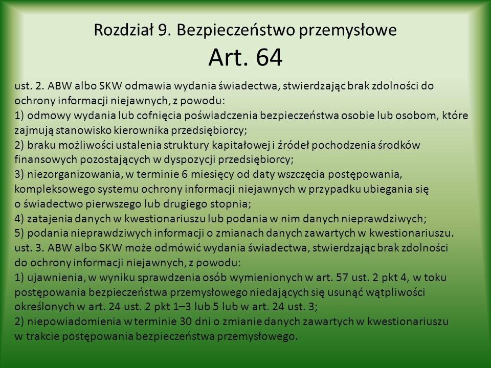 Rozdział 9. Bezpieczeństwo przemysłowe Art. 64 ust. 2. ABW albo SKW odmawia wydania świadectwa, stwierdzając brak zdolności do ochrony informacji niej