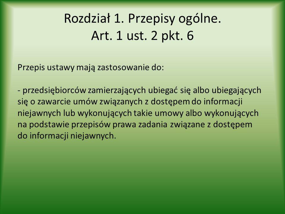 Rozdział 1. Przepisy ogólne. Art. 1 ust. 2 pkt. 6 Przepis ustawy mają zastosowanie do: - przedsiębiorców zamierzających ubiegać się albo ubiegających