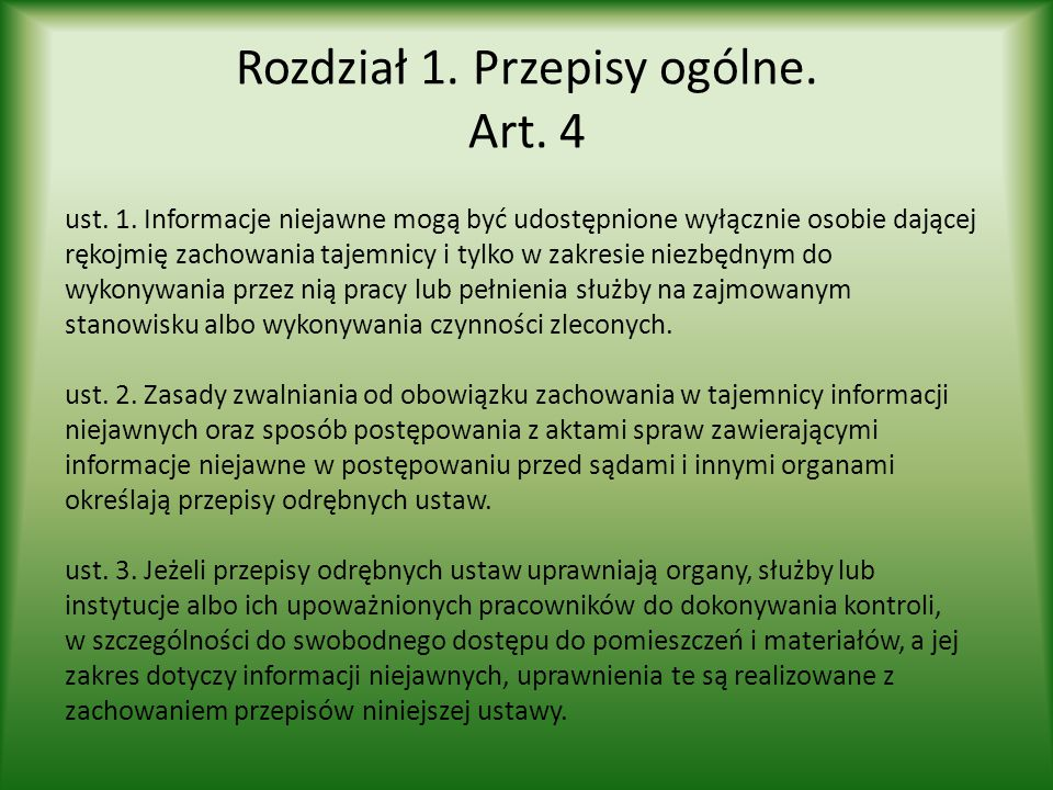 Rozdział 1. Przepisy ogólne. Art. 4 ust. 1. Informacje niejawne mogą być udostępnione wyłącznie osobie dającej rękojmię zachowania tajemnicy i tylko w
