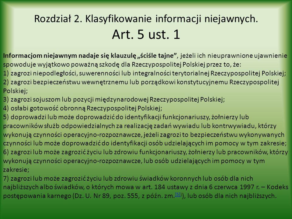 """Rozdział 2. Klasyfikowanie informacji niejawnych. Art. 5 ust. 1 Informacjom niejawnym nadaje się klauzulę """"ściśle tajne"""", jeżeli ich nieuprawnione uja"""