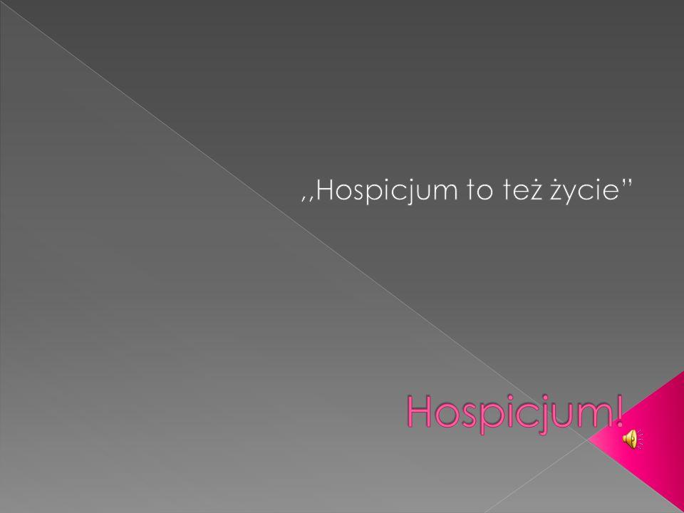 Hospicjum to grupa osób, która pomaga ludziom nieuleczalnie chorym w ostatnim etapie ich życia.