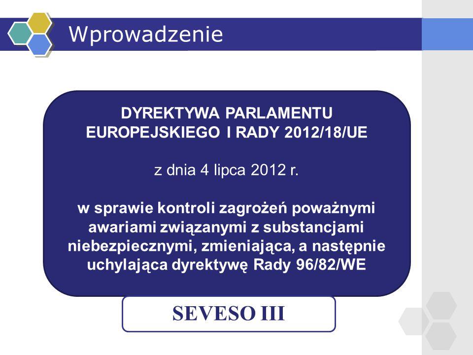 Wprowadzenie DYREKTYWA PARLAMENTU EUROPEJSKIEGO I RADY 2012/18/UE z dnia 4 lipca 2012 r. w sprawie kontroli zagrożeń poważnymi awariami związanymi z s