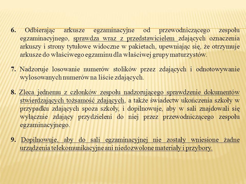 6. Odbierając arkusze egzaminacyjne od przewodniczącego zespołu egzaminacyjnego, sprawdza wraz z przedstawicielem zdających oznaczenia arkuszy i stron