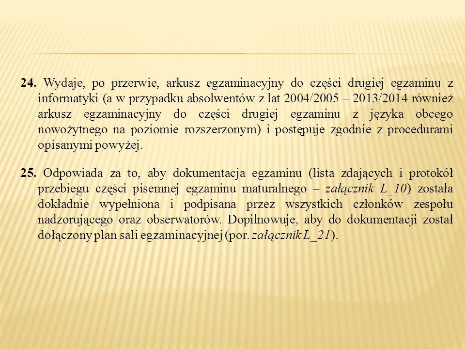 24. Wydaje, po przerwie, arkusz egzaminacyjny do części drugiej egzaminu z informatyki (a w przypadku absolwentów z lat 2004/2005 – 2013/2014 również