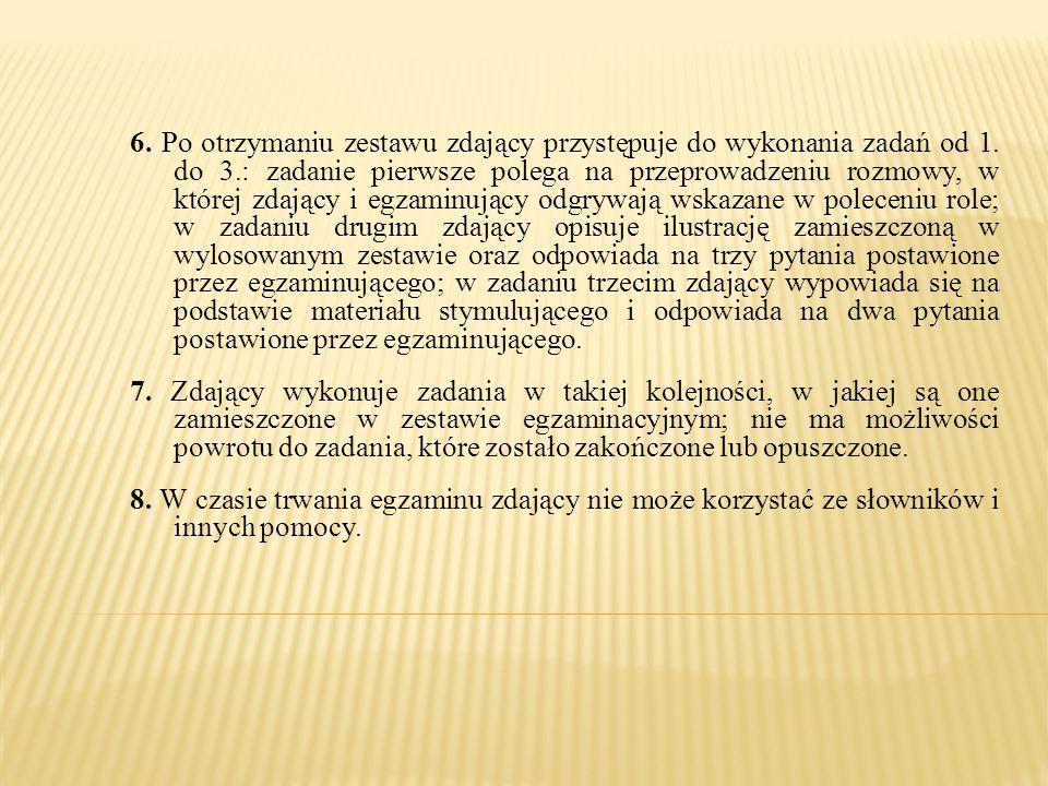6. Po otrzymaniu zestawu zdający przystępuje do wykonania zadań od 1. do 3.: zadanie pierwsze polega na przeprowadzeniu rozmowy, w której zdający i eg