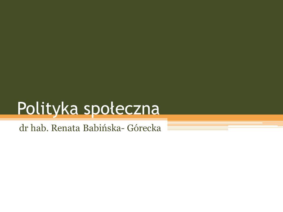 Polityka społeczna dr hab. Renata Babińska- Górecka